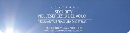 SECURITY NELL'ESERCIZIO DEL VOLO  PECURIALITA' E FRAGILITA' DI SISTEMA