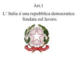 L'ITALIA E'UNA REPUBBLICA DEMOCRATICA FONDATA SUL LAVORO