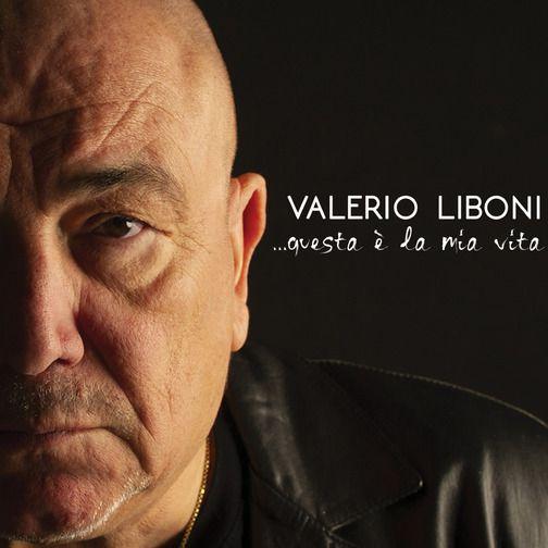 """Valerio Liboni – """"Questa è la mia vita"""" – 50 anni di musica in una sera"""