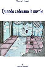 """""""Quando cadevano le nuvole"""", il raccoglitore dell'anima letteraria di Marta Lìmoli"""